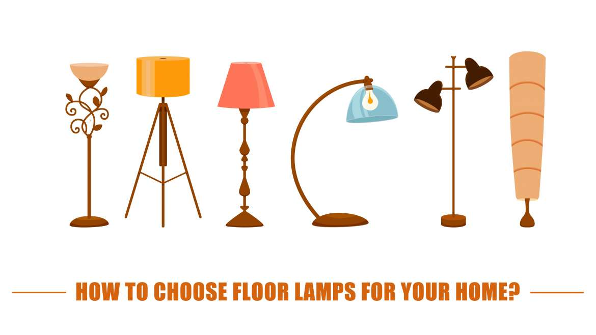 How to choose floor lamps for your home?