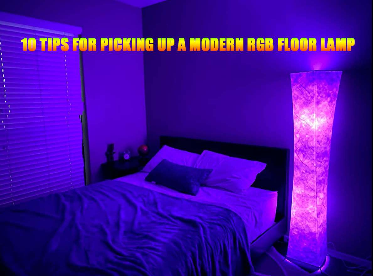 10 Tips for Picking Up a Modern RGB Floor Lamp